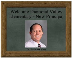 welcome diamond valley elementary's new pricipal Dr. brandon yost with his picture